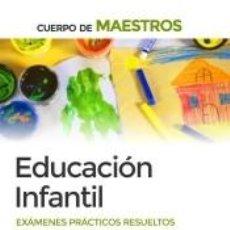 Libros: CUERPO DE MAESTROS EDUCACIÓN INFANTIL. EXÁMENES PRÁCTICOS RESUELTOS. Lote 295017788