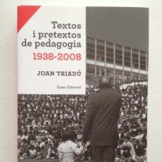 Livros: JOAN TRIADÚ: TEXTOS I PRETEXTOS DE PEDAGOGIA (1938-2008). Lote 39277387