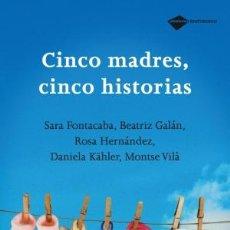 Libros: EDUCACIÓN. CINCO MADRES, CINCO HISTORIAS - SARA FONTACABA/BEATRIZ GALÁN/ROSA HERNÁNDEZ/DANIELA KÄHLE. Lote 44833745