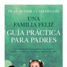 Libros: CIENCIAS DE LA EDUCACIÓN. UNA FAMILIA FELIZ. GUÍA PRÁCTICA PARA PADRES - PILAR GUEMBE/CARLOS GOÑI. Lote 45224898