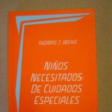 Libros: NIÑOS NECESITADOS DE CUIDADOS ESPECIALES - THOMAS J. WEIHS. Lote 48034114