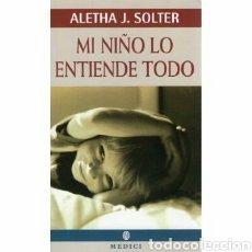 Libros: TITULO:MI NIÑO LO ENTIENDE TODO EDITORIAL: MEDICI ALETHA J. SOLTER CATEGORIA:PSICOLOGÍA AÑO:2012 . Lote 89425576