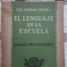 Libros: EL LENGUAJE EN LA ESCUELA. REAL ACADEMÍA ESPAÑOLA. COMISIÓN DE GRAMÁTICA. 1941.. Lote 117129583
