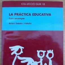 Libros: LA PRACTICA EDUCATIVA. COM ENSENYAR. ANTONI ZABALA I VIDIELLA. 1ª EDICION, 1995. Lote 118027983