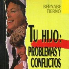 Libros: TU HIJO: PROBLEMAS Y CONFLICTOS. BERNABÉ TIERNO. Lote 130824140