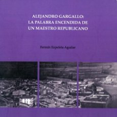 Libros: FERMÍN EZPELETA, ALEJANDRO GARGALLO: LA PALABRA ENCENDIDA DE UN MAESTRO REPUBLICANO. Lote 131399590
