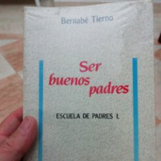 Libros: SER BUENOS PADRES, ESCUELA DE PADRES I, BERNABE TIERNO.. Lote 135935138