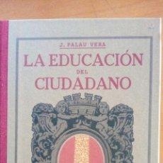 Libros: LA EDUCACIÓN DEL CIUDADANO. J. PALAU VERA.. Lote 136668713