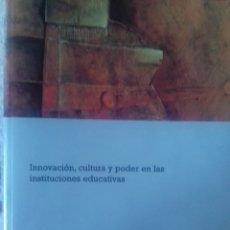 Libros: INNOVACIÓN, CULTURA Y PODER EN LAS INSTITUCIONES EDUCATIVAS. Lote 144801288