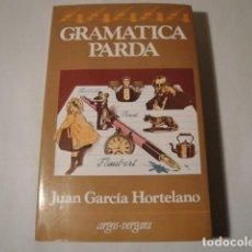 Libros: GRAMÁTICA PARDA. AUTOR: JUAN GARCÍA HORTELANO. 1ª EDICIÓN MARZO 1982. NUEVO.. Lote 181200665