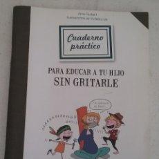 Libros: CUADERNO PRÁCTICO PARA EDUCAR A TU HIJO SIN GRITARLE, ANNE GUIBERT, 2012.. Lote 174255649