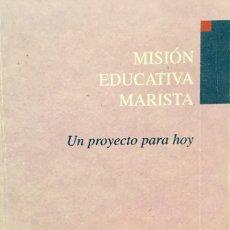 Libros: MISIÓN EDUCATIVA MARISTA. UN PROYECTO PARA HOY. NUEVO REF: AX329. Lote 174297843
