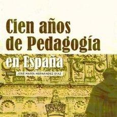 Libros: CIEN AÑOS DE PEDAGOGÍA EN ESPAÑA (JOSE Mª HERNÁNDEZ DÍAZ) CASTILLA 2010. Lote 182308622