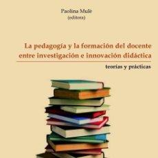 Libros: LA PEDAGOGÍA Y LA FORMACIÓN DEL DOCENTE ENTRE INVESTIGACIÓN E INNOVACIÓN DIDÁCTICA (PAOLINA MULÉ). Lote 182387692