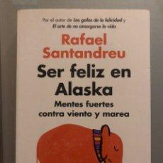 Libros: SER FELIZ EN ALASKA - RAFAEL SANTANDREU. Lote 183949445