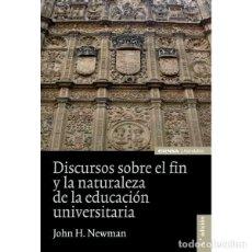 Libros: DISCURSOS SOBRE EL FIN Y LA NATURALEZA DE LA EDUCACIÓN UNIVERSITARIA (JOHN H. NEWMAN) EUNSA 2011. Lote 185928902
