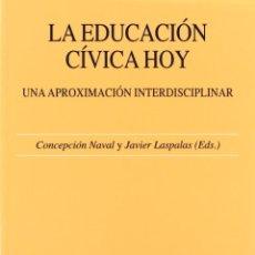 Libros: LA EDUACIÓN CÍVICA HOY . UNA APROXIMACIÓN INTERDISCIPLINAR (NAVAL, C. / LASPALAS, J.) EUNSA 2007. Lote 187297653