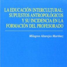 Libros: LA EDUCACIÓN INTERCULTURAL . SUPUESTOS ANTROPOLÓGICOS Y SU INCIDENCIA... (M. ALTAREJOS) EUNSA 2013. Lote 187299987