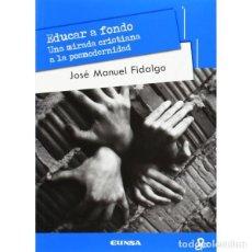 Libros: EDUCAR A FONDO (JOSÉ MANUEL FIDALGO) EUNSA 2013. Lote 187301256