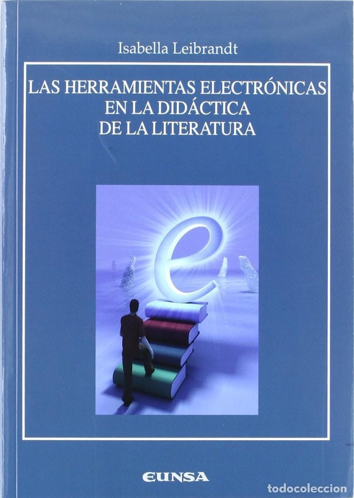 LAS HERRAMIENTAS ELECTRÓNICAS EN LA DIDÁCTICA DE LA LITERATURA (ISABELLA LEIBRANDT) EUNSA 2008 (Libros Nuevos - Educación - Pedagogía)