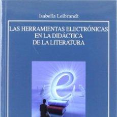 Libros: LAS HERRAMIENTAS ELECTRÓNICAS EN LA DIDÁCTICA DE LA LITERATURA (ISABELLA LEIBRANDT) EUNSA 2008. Lote 189760512