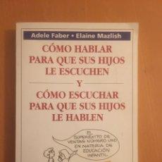 Libros: CÓMO HABLAR PARA QUE SUS HIJOS LE ESCUCHEN Y... ADELE FABER-ELAINE MAZLISH. Lote 196794611