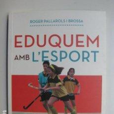 Libros: LIBRO EDUQUEM AMB L'ESPORT - ED. CREIXER CONEIXEMENTS - ROGER PALLAROLS - NUEVO. Lote 199418477