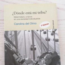 Livros: ¿DÓNDE ESTÁ MI TRIBU? - CAROLINA DEL OLMO - CLAVE INTELECTUAL 7A EDICIÓN - 2013 - MADRID. Lote 207300715