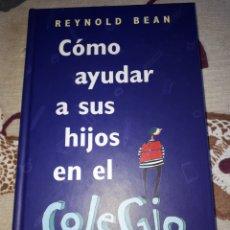 Libros: LIBRO. REYNOLD BEAN.COMO AYUDAR A SUS HIJOS EN EL COLEGIO.NUEVO.. Lote 207466115