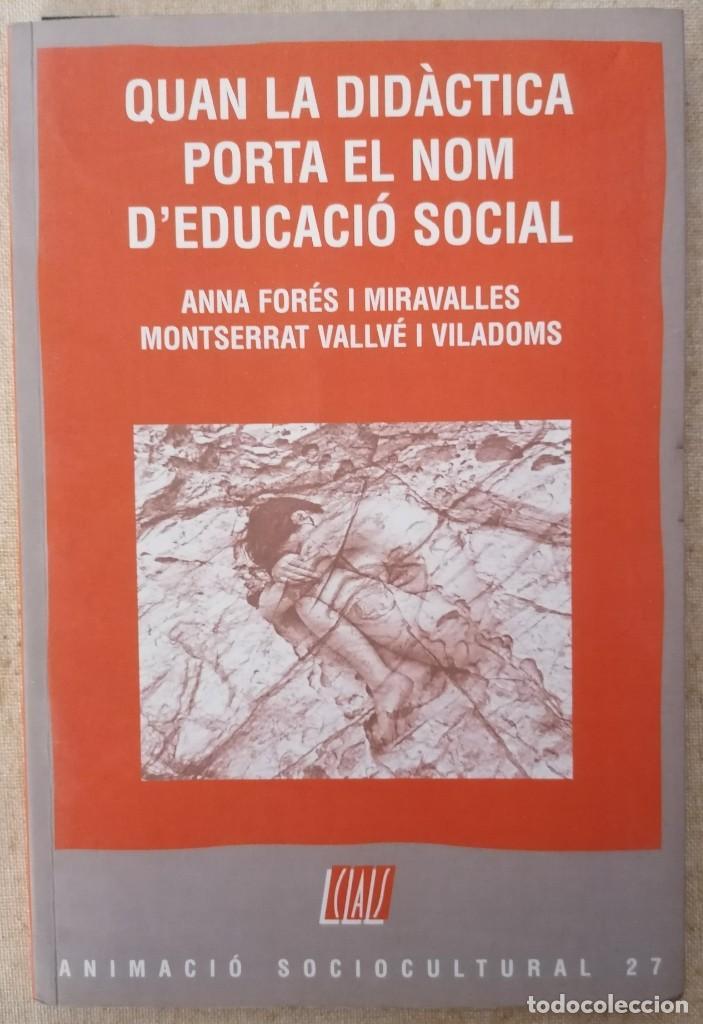 QUAN LA DIDÀCTICA PORTA EL NOM D'EDUCACIÓ SOCIAL - FORÉS I VALLVÉ - CLARET - 2010 (Libros Nuevos - Educación - Pedagogía)