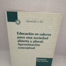Libros: EDUCACION EN VALORES PARA UNA SOCIEDAD ABIERTA Y PLURAL: APROXIMACION CONCEPTUAL (DEDICADO AUTOR). Lote 216985315