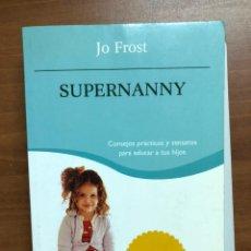 Libros: SUPERNANNY, DE JO FROST. Lote 217533492