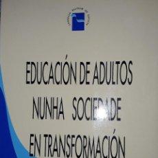 Libros: EDUCACION DE ADULTOS: NUNHA SOCIEDADE EN TRANSFORMACIÓN.. Lote 221813221