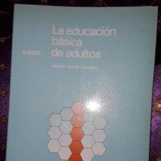 Libros: LA EDUCACIÓN BÁSICA DE ADULTOS. JOAQUÍN GARCÍA CARRASCO.. Lote 221940176