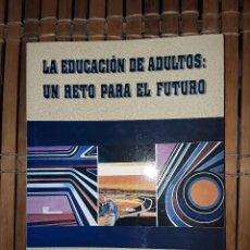Libros: LA EDUCACION DE ADULTOS: UN RETO PARA EL FUTURO. Lote 222223305
