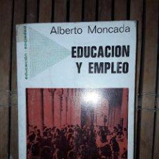 Libros: EDUCACION Y EMPLEO. ALBERTO MONCADA.. Lote 222224536