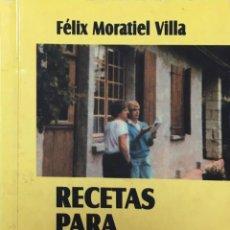Libros: RECETAS PARA ESTA VIDA. F. MORATIEL VILLA . AÑO 2000. VER FOTOS PARA VER CONTENIDO DEL LIBRO. Lote 222542316