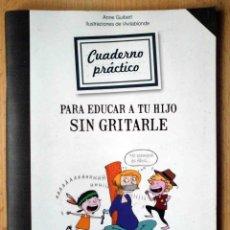 Livres: CUADERNO PRÁCTICO PARA EDUCAR A TU HIJO SIN GRITARLE (ANNE GUIBERT / VIVILABLONDE) 2012. Lote 226723900