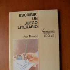 Libros: ESCRIBIR: UN JUEGO LITERARIO / ANA FRANCO. Lote 235998160