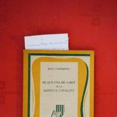Libros: JOAN COROMINES.EL QUE S´HA DE SABER DE LA LLENGUA CATALANA. Lote 240649485