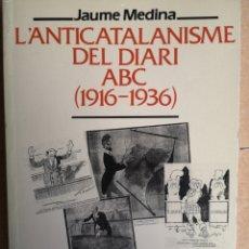 Libros: JAUME MEDINA. L'ANTICATALANISME DEL DIARI ABC (1916-1936). PAMSA, 1A ED, MARÇ 1995 (NOU).. Lote 243967185