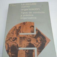 Libros: LA ESCUELA COMO ORGANIZACIÓN: TIPOS DE CONDUCTA Y PRÁCTICA ORGANIZATIVA.. Lote 252420160