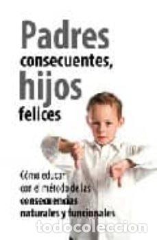PADRES CONSECUENTES, HIJOS FELICES: COMO EDUCAR CON EL METODO DE LAS CONSECUENCIAS NATURALES Y FUNCI (Libros Nuevos - Educación - Pedagogía)