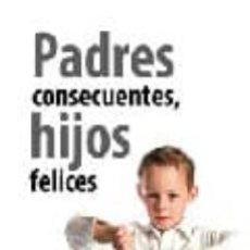Libros: PADRES CONSECUENTES, HIJOS FELICES: COMO EDUCAR CON EL METODO DE LAS CONSECUENCIAS NATURALES Y FUNCI. Lote 252745325