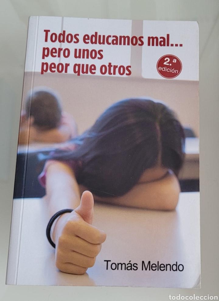 TODOS EDUCAMOS MAL PERO UNOS PEOR QUE OTROS. TOMÁS MELENDO. (Libros Nuevos - Educación - Pedagogía)