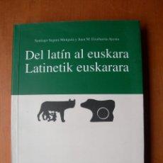 Libros: DEL LATÍN AL EUSKERA - LATINETIK EUSKARARA / SANTIAGO SEGURA MUNGUÍA- J.M. ETXEBARRIA AYESTA. Lote 263786155