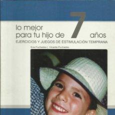 Libros: LO MEJOR PARA TU HIJO DE 7 AÑOS / EVA PUCHADES.. Lote 265521264