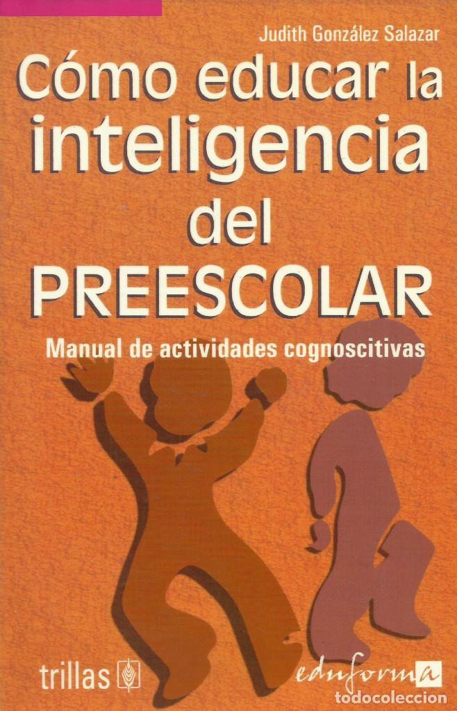 CÓMO EDUCAR LA INTELIGENCIA DEL PREESCOLAR / JUDITH GONZÁLEZ SALAZAR. (Libros Nuevos - Educación - Pedagogía)