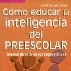 Libros: CÓMO EDUCAR LA INTELIGENCIA DEL PREESCOLAR / JUDITH GONZÁLEZ SALAZAR.. Lote 265847344