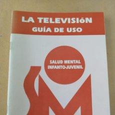 Libros: GUIA DE USO. GUIA PARA PADRES. SALUD MENTAL INFANTO JUVENIL. LA TELEVISION. Lote 267094849